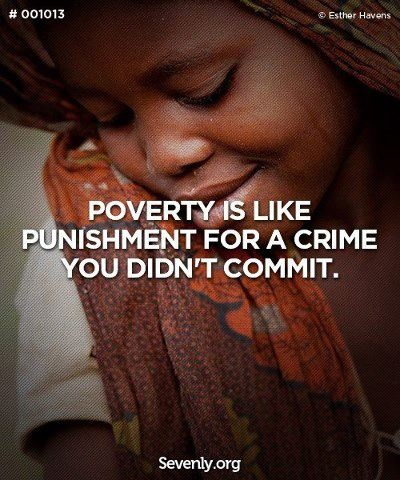 poverty is like punishment for a crime you didn't commit
